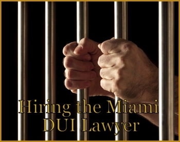 Hiring the Miami DUI Lawyer
